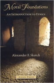 Moral Foundations: An Introduction to Ethics - Alexander F. Skutch