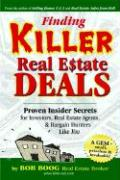 Finding Killer Real Estate Deals: Proven Insider Secrets for Investors, Real Estate Agents and Bargain Hunters Like You!