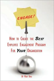 Engage! How To Create The Best Employee Engagement Program For Your Organization - Mary King
