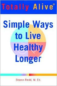 Totally Alive: Simple Ways to Live Healthy Longer
