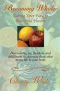 Becoming Whole: Eating Your Way to Bountiful Health