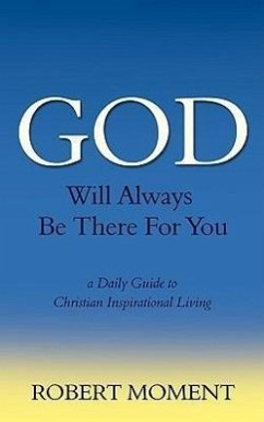 God Will Always Be There for You: A Daily Guide to Christian Inspirational Living - Moment, Robert