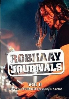 Robkaay Journals (Vol II) This Is What Its Really Like Being in a Band - Kaay, Rob