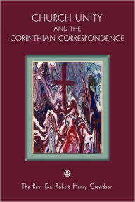 Church Unity: And the Corinthian Correspondence - Robert Henry Crewdson