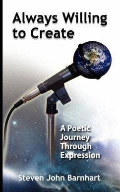 Always Willing to Create: A Poetic Journey Through Expression - Barnhart, Steven John
