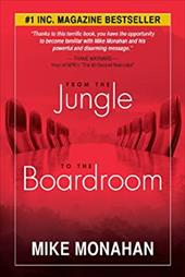 From the Jungle to the Boardroom - Monahan, Mike