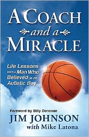 A Coach and a Miracle: Life Lessons from a Man Who Believed in an Autistic Boy - Jim Johnson, Latona Mike, Foreword by Billy Donovan
