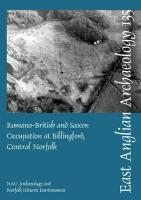 Romano-British and Saxon Occupation at Billingford, Central Norfolk: Excavation (1991-2 and 1997) and Watching Brief (1995-2002)