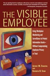 The Visible Employee: Using Workplace Monitoring and Surveillance to Protect Information Assets - Without Compromising Employee Pr - Stanton, Jeffrey M. / Stam, Kathryn R.