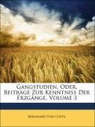 Von Cotta, Bernhard: Gangstudien, Oder, Beiträge Zur Kenntniss Der Erzgänge, Volume 3