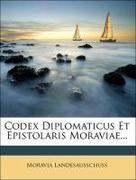 Landesausschuss, Moravia: Codex Diplomaticus Et Epistolaris Moraviae...