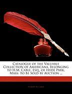 Catalogue of the Valuable Collection of Americana, Belonging to H.M. Cable, Esq., of Hyde Park, Mass: To Be Sold by Auction ...
