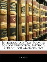 Introductory Text-Book To School Education, Method, And School Management - John Gill
