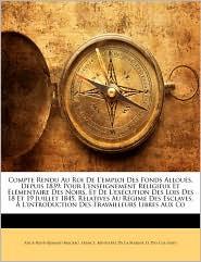 Compte Rendu Au Roi De L'Emploi Des Fonds Alloues, Depuis 1839
