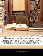 Heredity: A Psychological Study of Its Phenomena, Laws, Causes, and Consequences