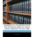 Memoir of a Campaign with the Ottoman Army in Egypt, from February to July 1800 - J P Morier