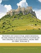 Reports of Cases Civil and Criminal in the United States Circuit Court of the District of Columbia, from 1801 to 1841, Volume 5