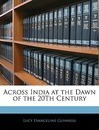 Across India at the Dawn of the 20th Century - Lucy Evangeline Guinness