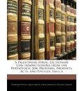 A Palestinian Syriac Lectionary Containing Lessons from the Pentateuch, Job, Proverbs, Prophets, Acts, and Epistles, Issue 6 - Eberhard Nestle