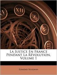 La Justice En France Pendant La Revolution, Volume 1 - Edmond Seligman