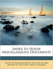 Index To House Miscellaneous Documents - House Of Representatives For The Second