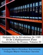 Kerverseau, François-Marie-Périchou;Clavelin, François-Marie-Périchou: Histoire De La Révolution De 1789 Et De L´établissement D´une Constitution En France, Volume 20
