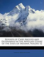 Reports of Cases Argued and Determined in the Appellate Court of the State of Indiana, Volume 12