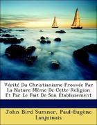 Sumner, John Bird;Lanjuinais, Paul-Eugène: Vérité Du Christianisme Prouvée Par La Nature Même De Cette Religion Et Par Le Fait De Son Établissement