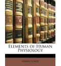 Elements of Human Physiology - Senior Lecturer in English Henry Power