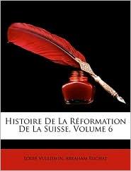 Histoire De La Reformation De La Suisse, Volume 6 - Louis Vulliemin, Abraham Ruchat