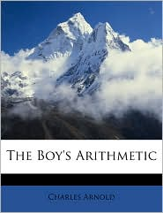 The Boy's Arithmetic - Charles Arnold