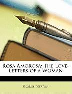 Rosa Amorosa: The Love-Letters of a Woman
