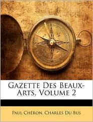 Gazette Des Beaux-Arts, Volume 2 - Paul Cheron, Charles Du Bus