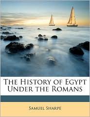 The History Of Egypt Under The Romans - Samuel Sharpe