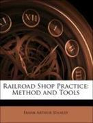 Stanley, Frank Arthur: Railroad Shop Practice: Method and Tools