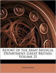 Report Of The Army Medical Department, Great Britain, Volume 21 - Anonymous