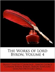 The Works Of Lord Byron, Volume 4 - Ernest Hartley Coleridge, Baron George Gordon Byron Byron, Baron Rowland Edmund Prothero Ernle
