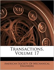 Transactions, Volume 17 - American Society Of Mechanical Engineers