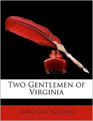 Two Gentlemen Of Virginia - George Cary Eggleston
