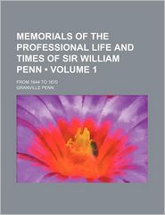 Memorials of the Professional Life and Times of Sir William Penn; from 1644 To 1670 - Granville Penn