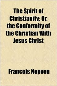 The Spirit of Christianity; Or, the Conformity of the Christian With Jesus Christ