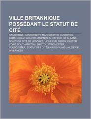 Ville Britannique Poss Dant Le Statut De Cit - Source Wikipedia, Livres Groupe (Editor)