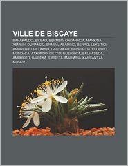 Ville De Biscaye - Source Wikipedia, Livres Groupe (Editor)