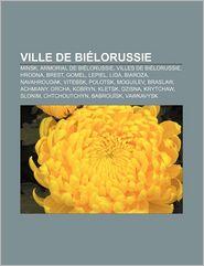 Ville De Bi Lorussie - Source Wikipedia, Livres Groupe (Editor)