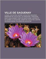 Ville De Saguenay - Source Wikipedia, Livres Groupe (Editor)