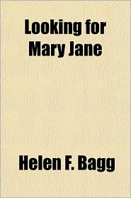 Looking for Mary Jane - Helen F. Bagg