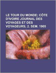 Le Tour Du Monde; C Te D'Ivoire Journal Des Voyages Et Des Voyageurs; 2. Sem. 1905 - Livres G N Raux