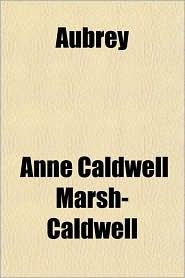 Aubrey - Anne Caldwell Marsh-Caldwell