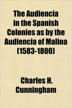The Audiencia in the Spanish Colonies as by the Audiencia of Malina (1583-1800)