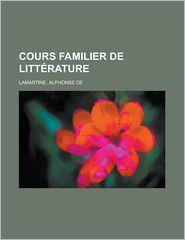 Cours Familier de Litterature (1) - Alphonse De Lamartine